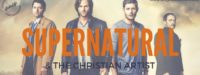 Supernatural and the Christian artist